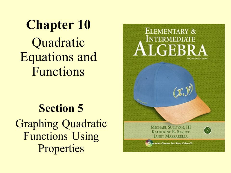 Chapter 10 Quadratic Equations and Functions Section 5 Graphing Quadratic Functions Using Properties