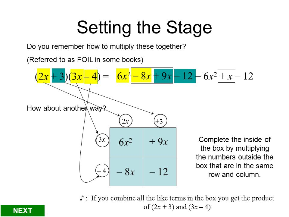 2x2x 3x3x +3 – 4 Setting the Stage Do you remember how to multiply these together.