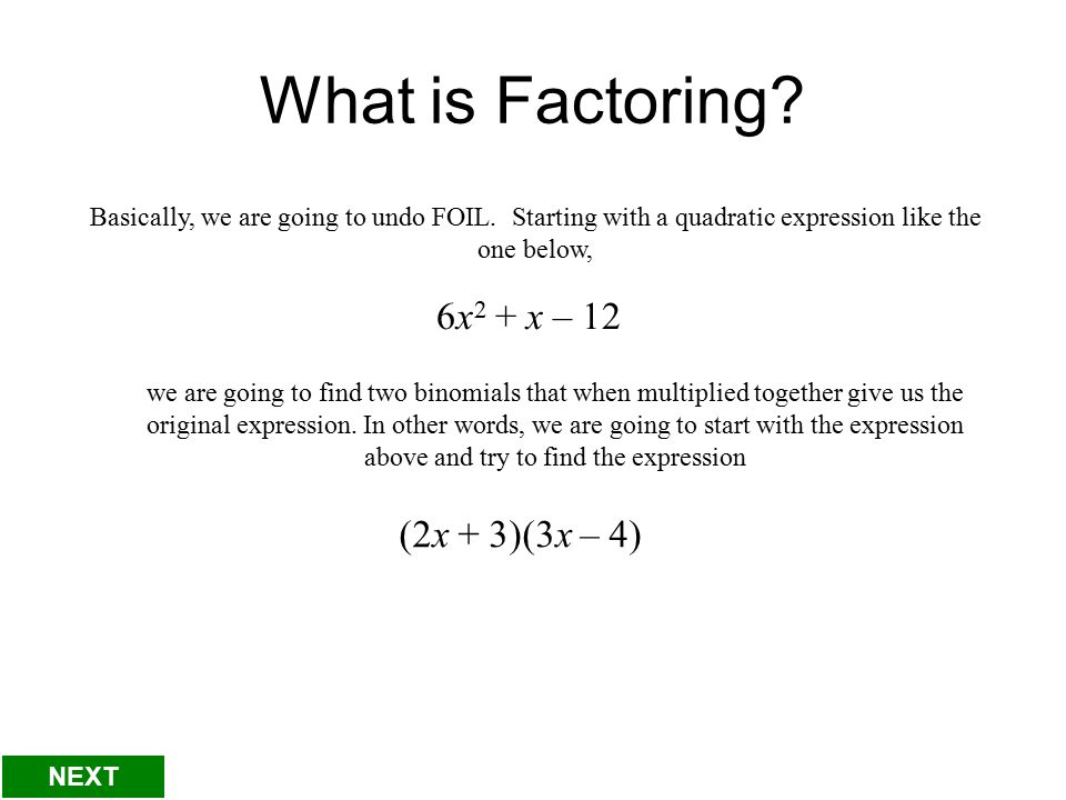 What is Factoring. Basically, we are going to undo FOIL.