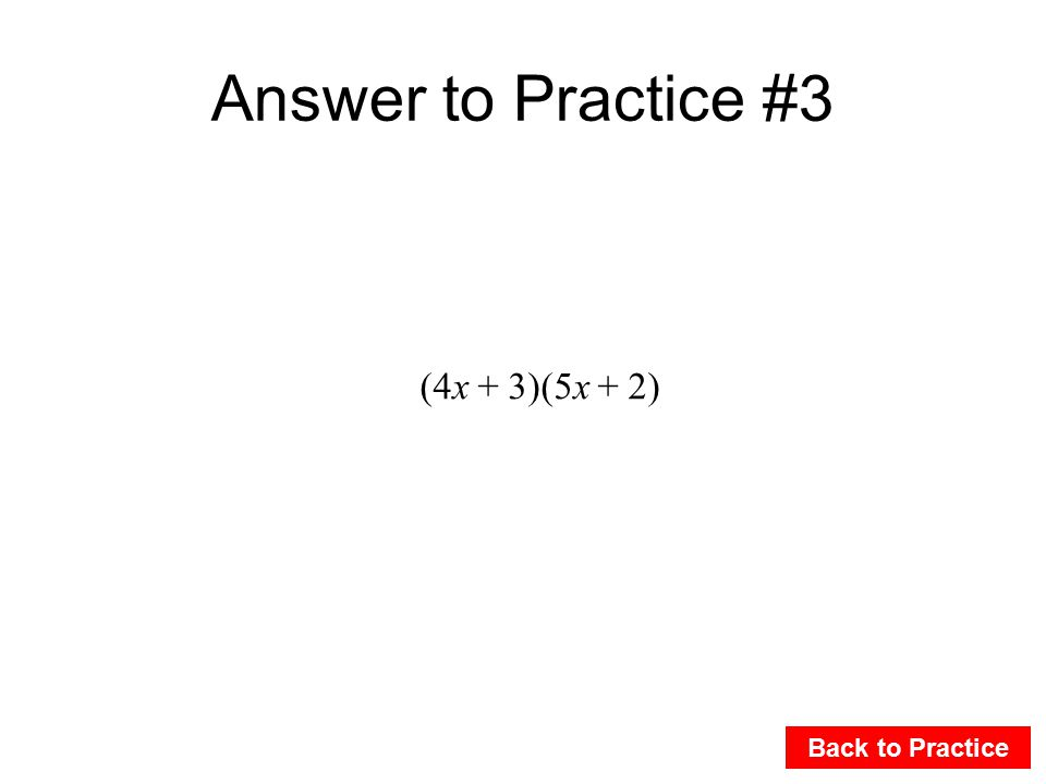Answer to Practice #3 Back to Practice (4x + 3)(5x + 2)