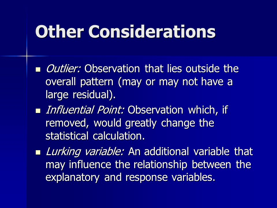 Other Considerations Outlier: Observation that lies outside the overall pattern (may or may not have a large residual).