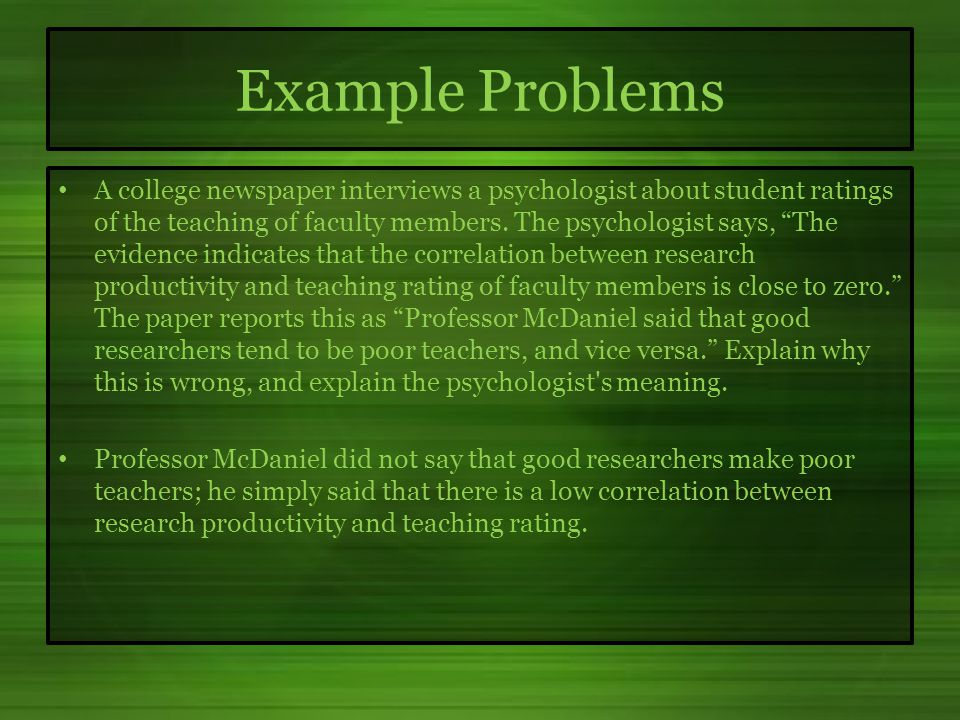 Example Problems A college newspaper interviews a psychologist about student ratings of the teaching of faculty members.