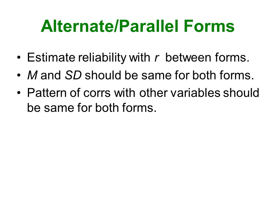 Alternate/Parallel Forms Estimate reliability with r between forms.