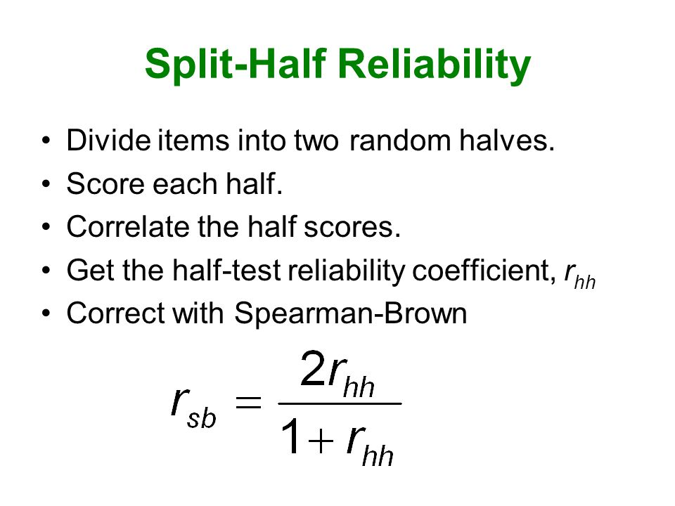 Split-Half Reliability Divide items into two random halves.