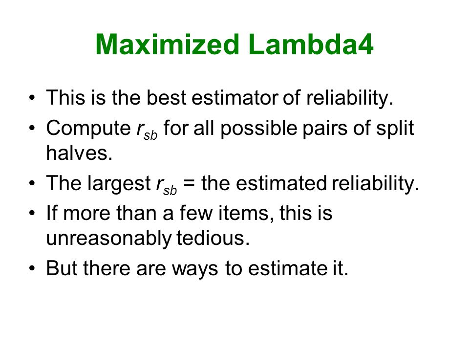 Maximized Lambda4 This is the best estimator of reliability.