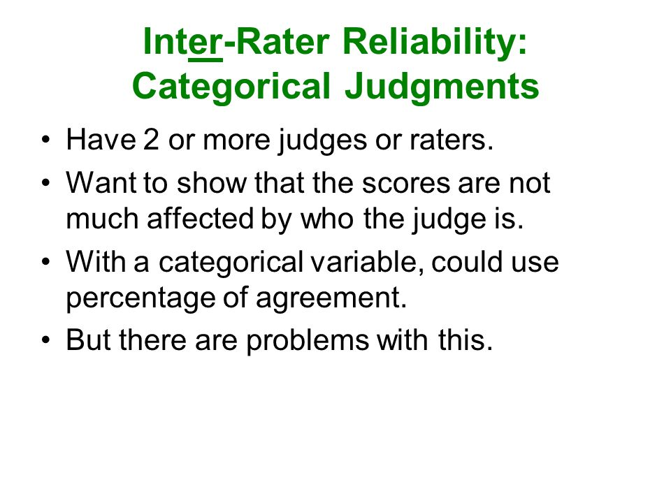 Inter-Rater Reliability: Categorical Judgments Have 2 or more judges or raters.