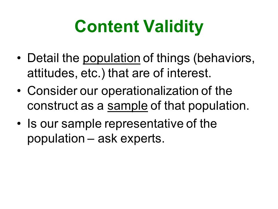 Content Validity Detail the population of things (behaviors, attitudes, etc.) that are of interest.