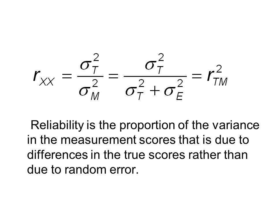 Reliability is the proportion of the variance in the measurement scores that is due to differences in the true scores rather than due to random error.