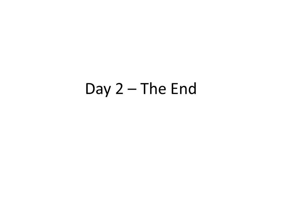 Day 2 – The End