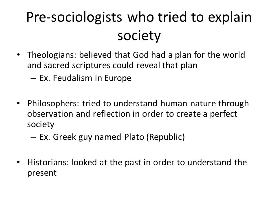 Pre-sociologists who tried to explain society Theologians: believed that God had a plan for the world and sacred scriptures could reveal that plan – Ex.