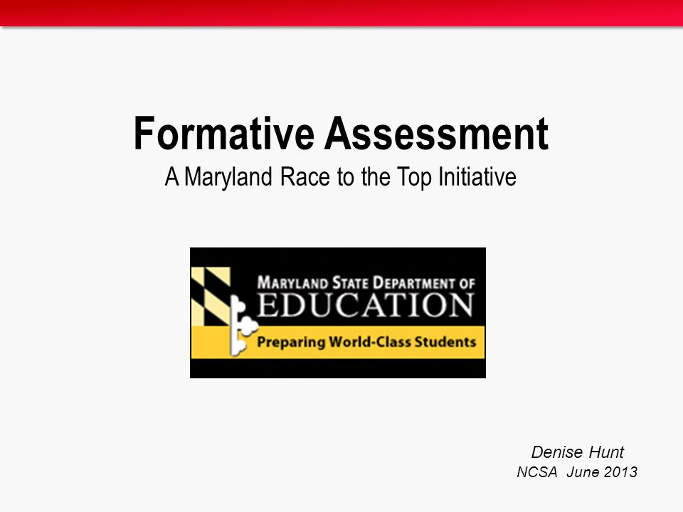 Formative Assessment A Maryland Race to the Top Initiative Denise Hunt NCSA June 2013
