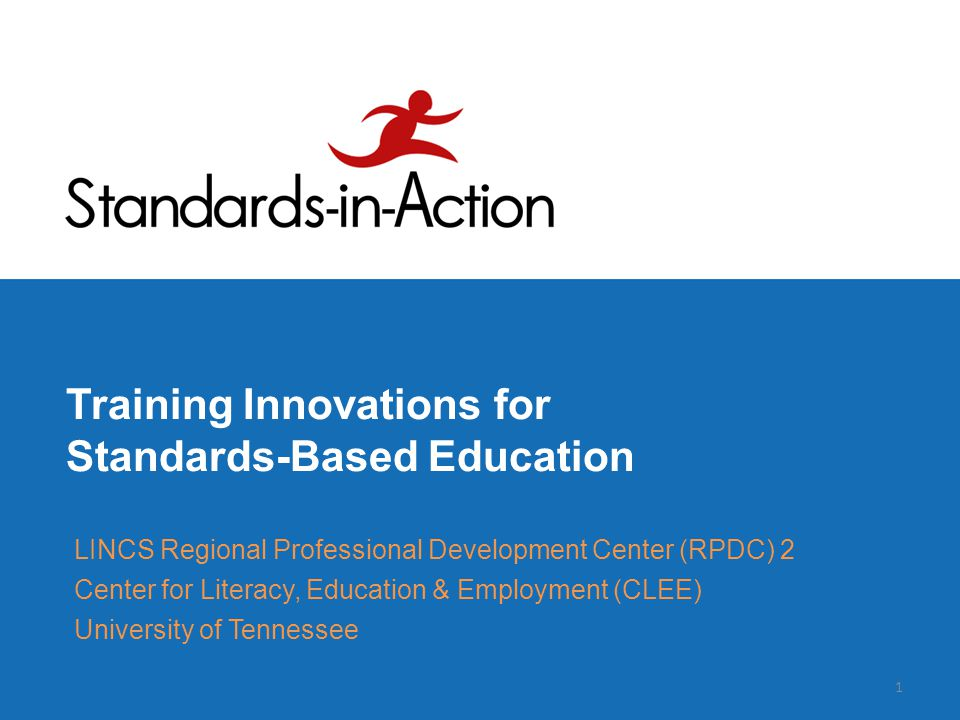 Training Innovations for Standards-Based Education LINCS Regional Professional Development Center (RPDC) 2 Center for Literacy, Education & Employment (CLEE) University of Tennessee 1