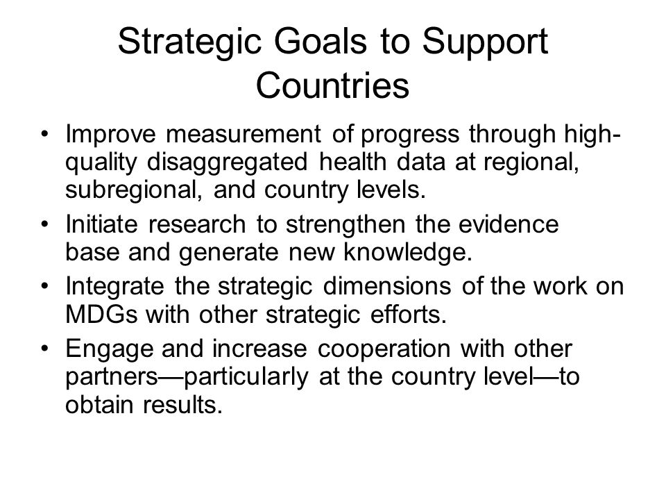 Strategic Goals to Support Countries Improve measurement of progress through high- quality disaggregated health data at regional, subregional, and country levels.