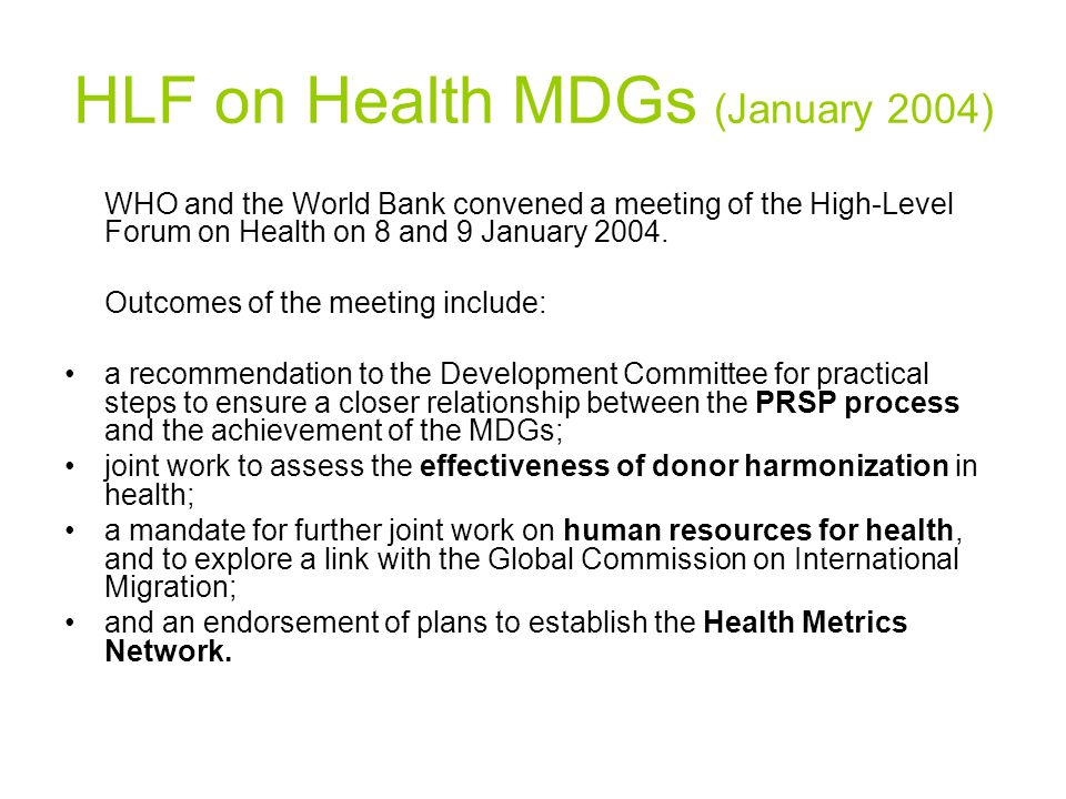 HLF on Health MDGs (January 2004) WHO and the World Bank convened a meeting of the High-Level Forum on Health on 8 and 9 January 2004.