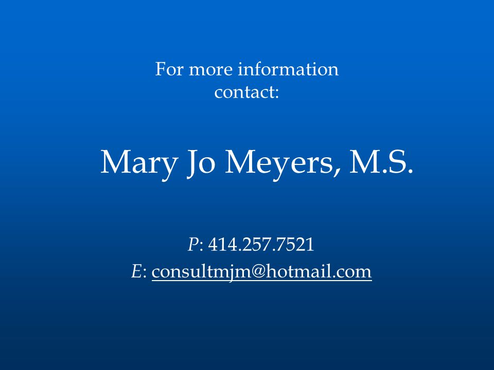 For more information contact: P : E : Mary Jo Meyers, M.S.