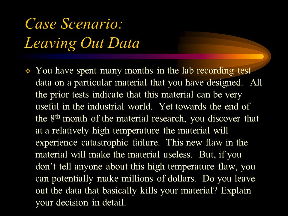 Case Scenario: Leaving Out Data  You have spent many months in the lab recording test data on a particular material that you have designed.