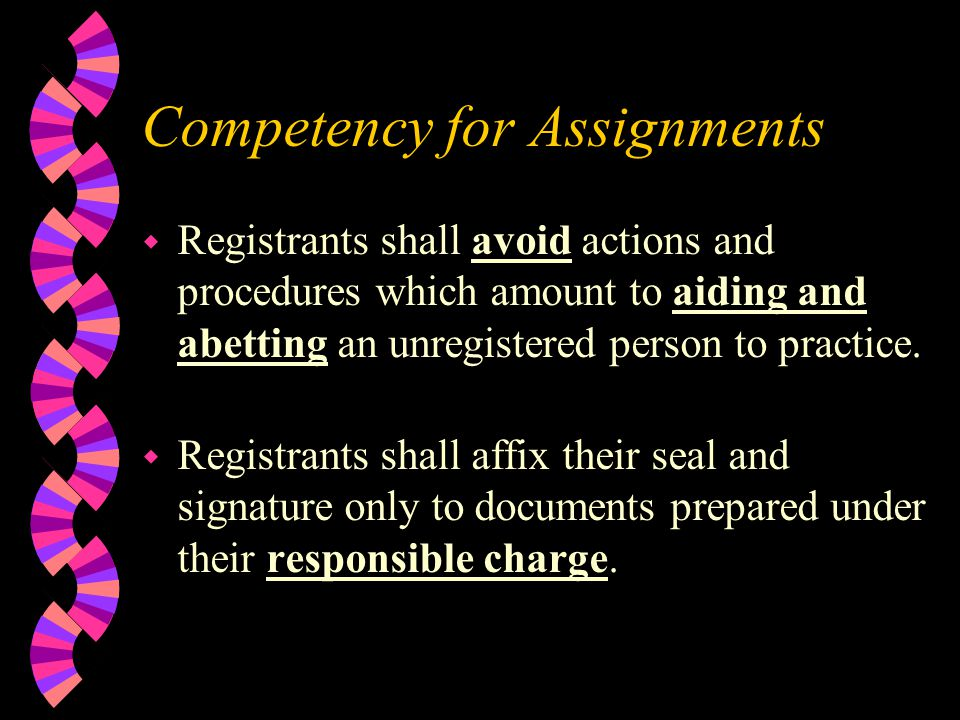 Competency for Assignments w Registrants shall avoid actions and procedures which amount to aiding and abetting an unregistered person to practice.