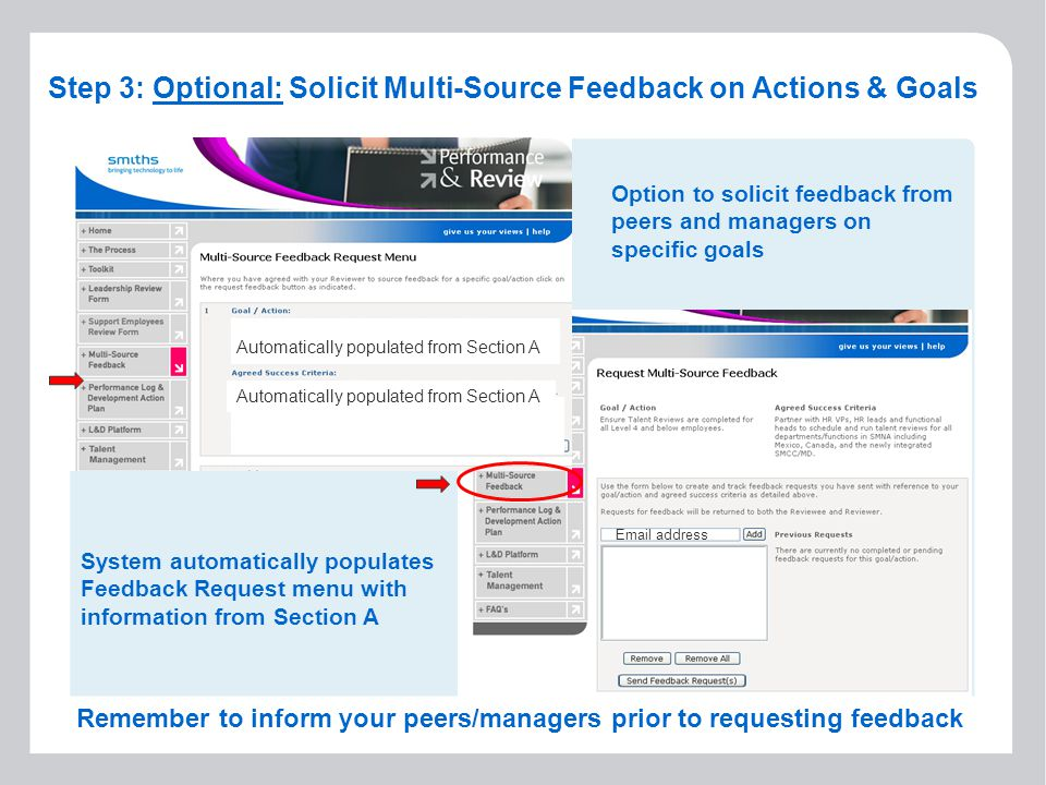7 Step 3: Optional: Solicit Multi-Source Feedback on Actions & Goals Automatically populated from Section A  address Option to solicit feedback from peers and managers on specific goals System automatically populates Feedback Request menu with information from Section A Remember to inform your peers/managers prior to requesting feedback