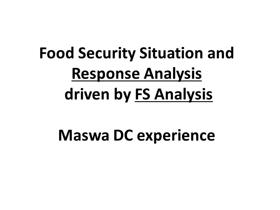 Food Security Situation and Response Analysis driven by FS Analysis Maswa DC experience