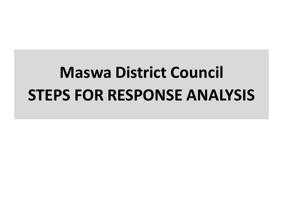Maswa District Council STEPS FOR RESPONSE ANALYSIS