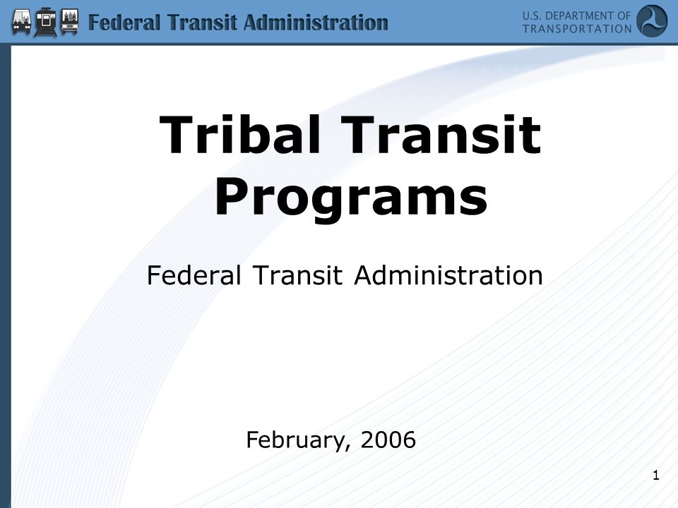 1 Tribal Transit Programs Federal Transit Administration February, 2006