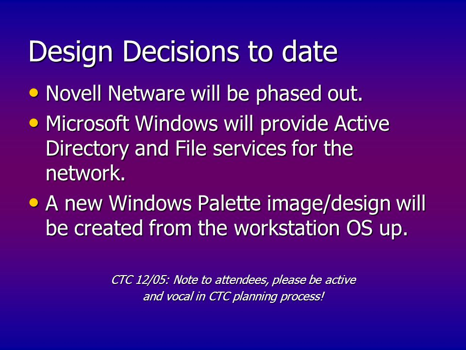 Design Decisions to date Novell Netware will be phased out.
