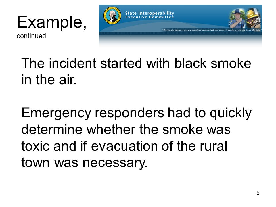 5 Example, continued The incident started with black smoke in the air.