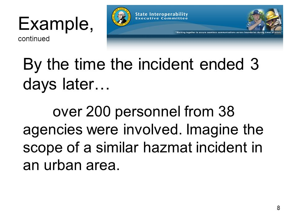 8 Example, continued By the time the incident ended 3 days later… over 200 personnel from 38 agencies were involved.