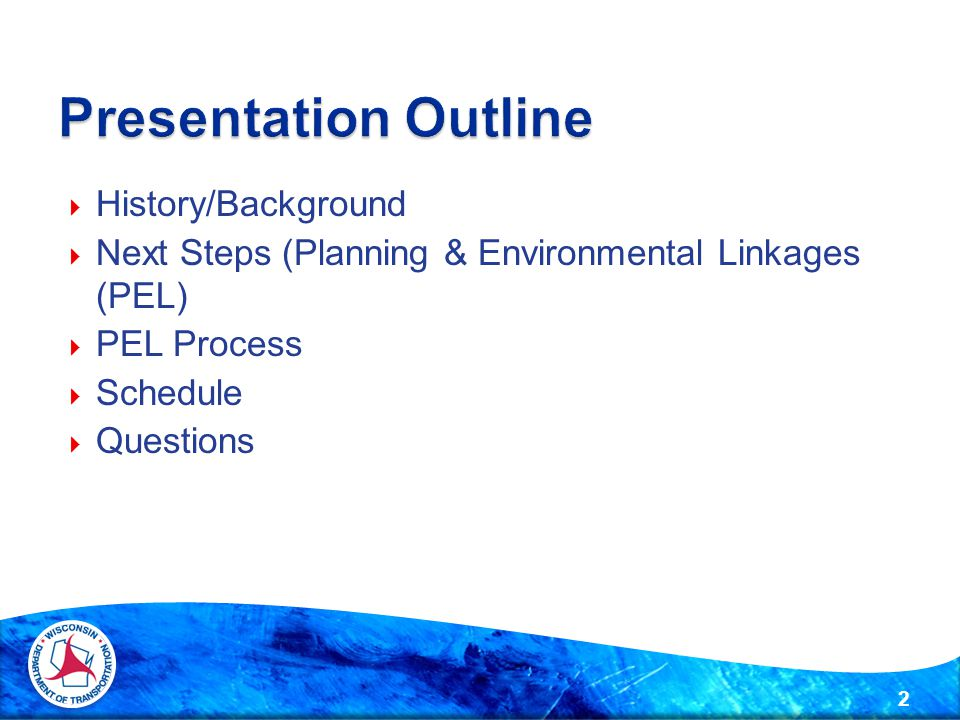  History/Background  Next Steps (Planning & Environmental Linkages (PEL)  PEL Process  Schedule  Questions 2