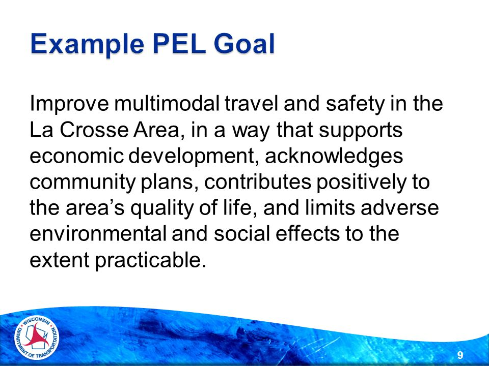 9 Improve multimodal travel and safety in the La Crosse Area, in a way that supports economic development, acknowledges community plans, contributes positively to the area's quality of life, and limits adverse environmental and social effects to the extent practicable.