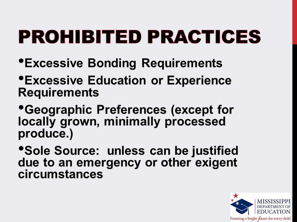 Excessive Bonding Requirements Excessive Education or Experience Requirements Geographic Preferences (except for locally grown, minimally processed produce.) Sole Source: unless can be justified due to an emergency or other exigent circumstances