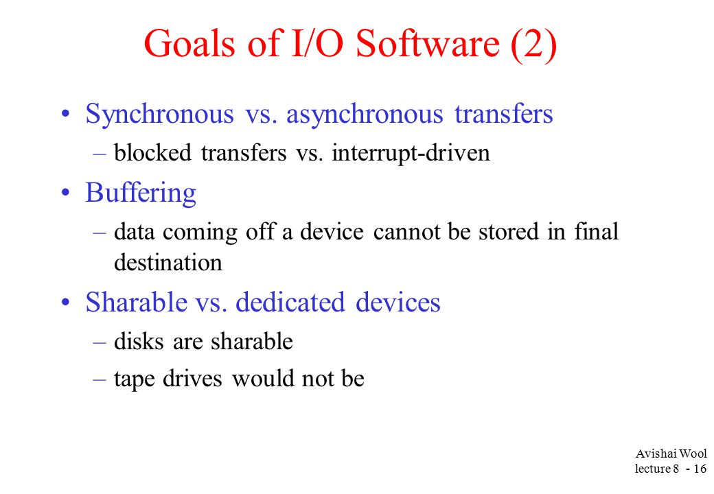 Avishai Wool lecture Goals of I/O Software (2) Synchronous vs.