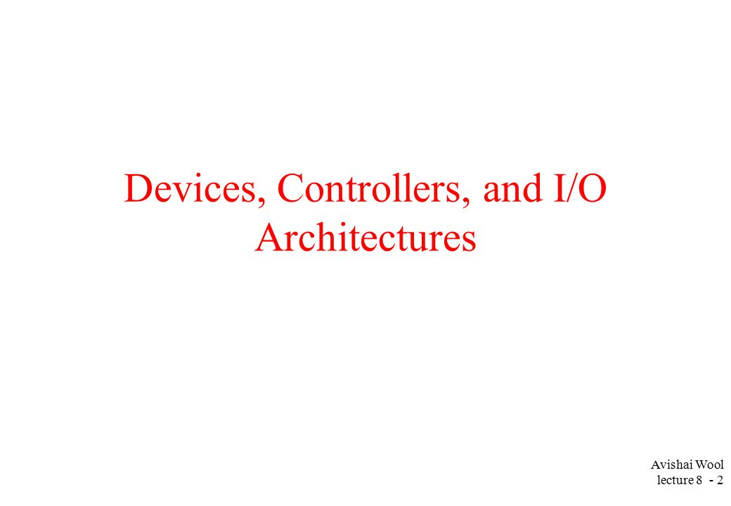 Avishai Wool lecture Devices, Controllers, and I/O Architectures