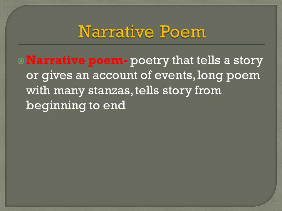  Narrative poem- poetry that tells a story or gives an account of events, long poem with many stanzas, tells story from beginning to end