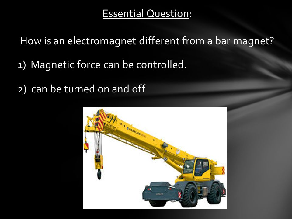 Essential Question: How is an electromagnet different from a bar magnet.