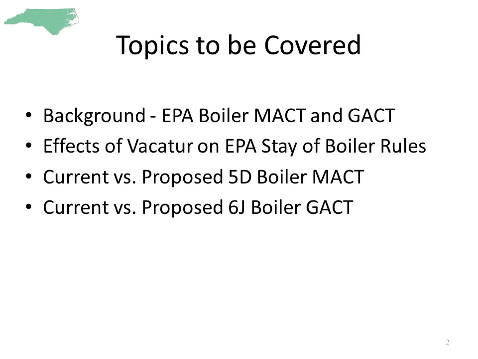 Topics to be Covered Background - EPA Boiler MACT and GACT Effects of Vacatur on EPA Stay of Boiler Rules Current vs.