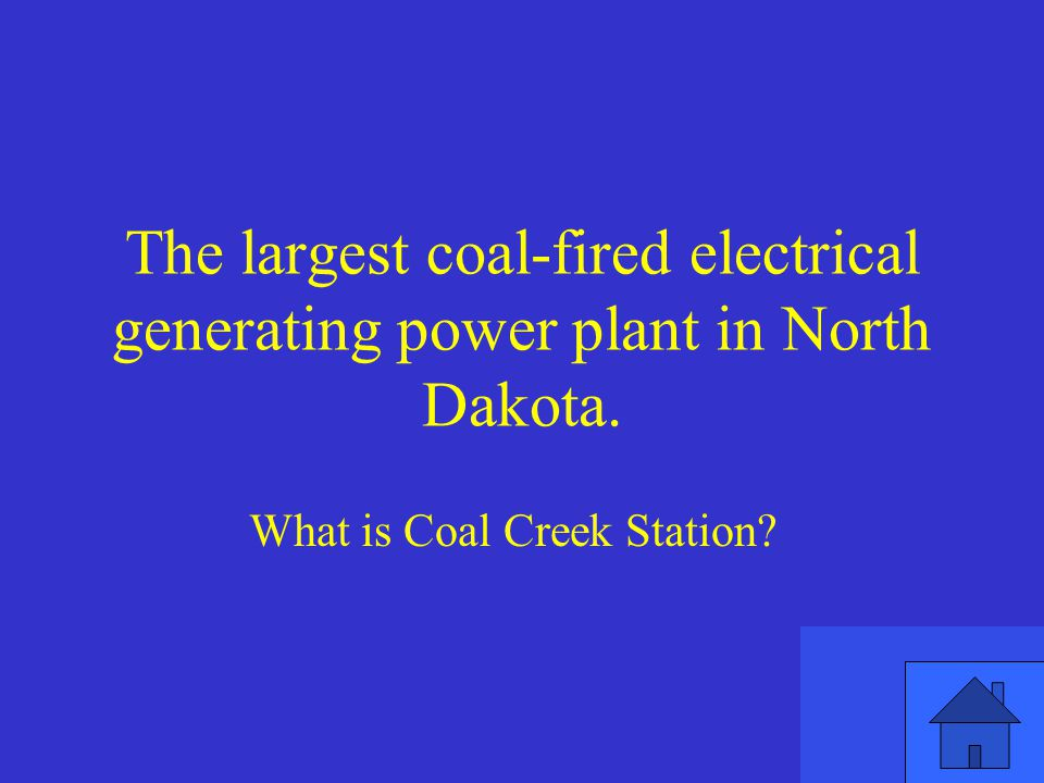 The largest coal-fired electrical generating power plant in North Dakota.