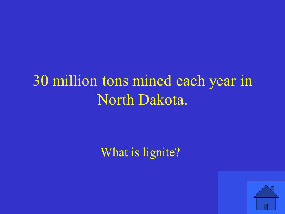 30 million tons mined each year in North Dakota.