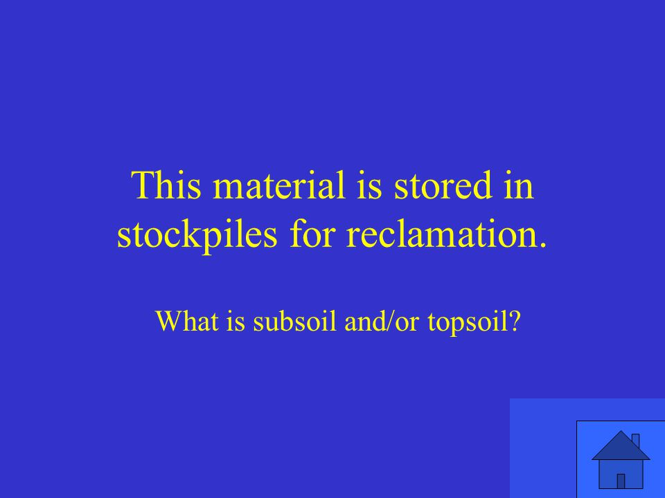 This material is stored in stockpiles for reclamation.
