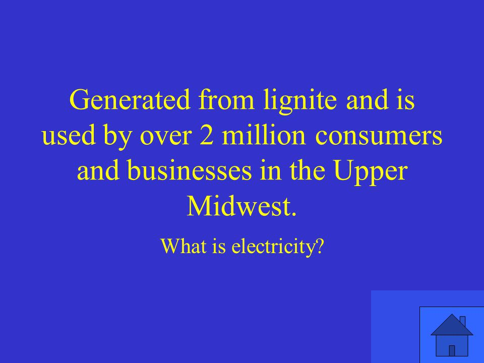 Generated from lignite and is used by over 2 million consumers and businesses in the Upper Midwest.