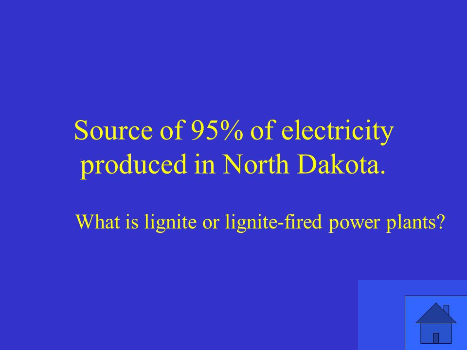Source of 95% of electricity produced in North Dakota.