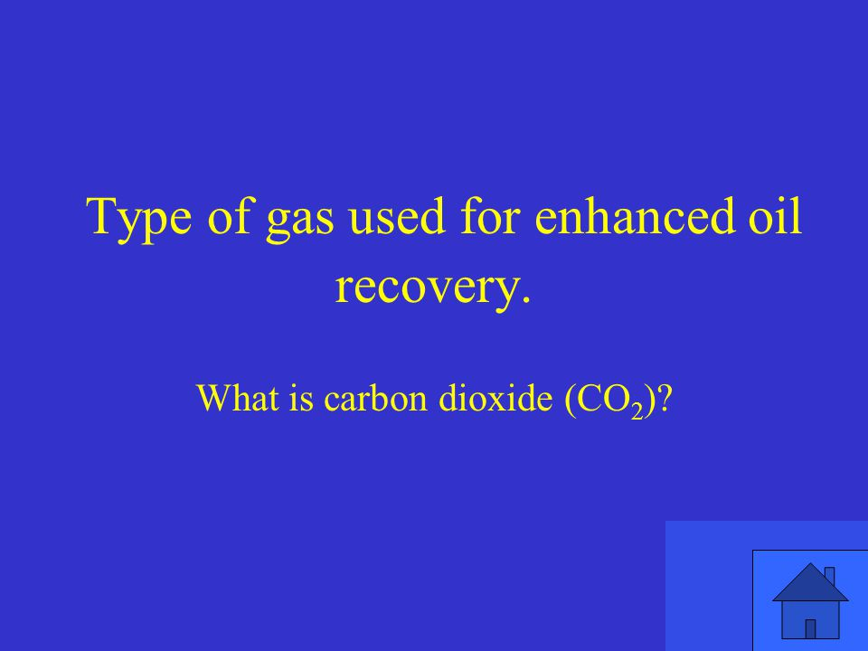 Type of gas used for enhanced oil recovery.