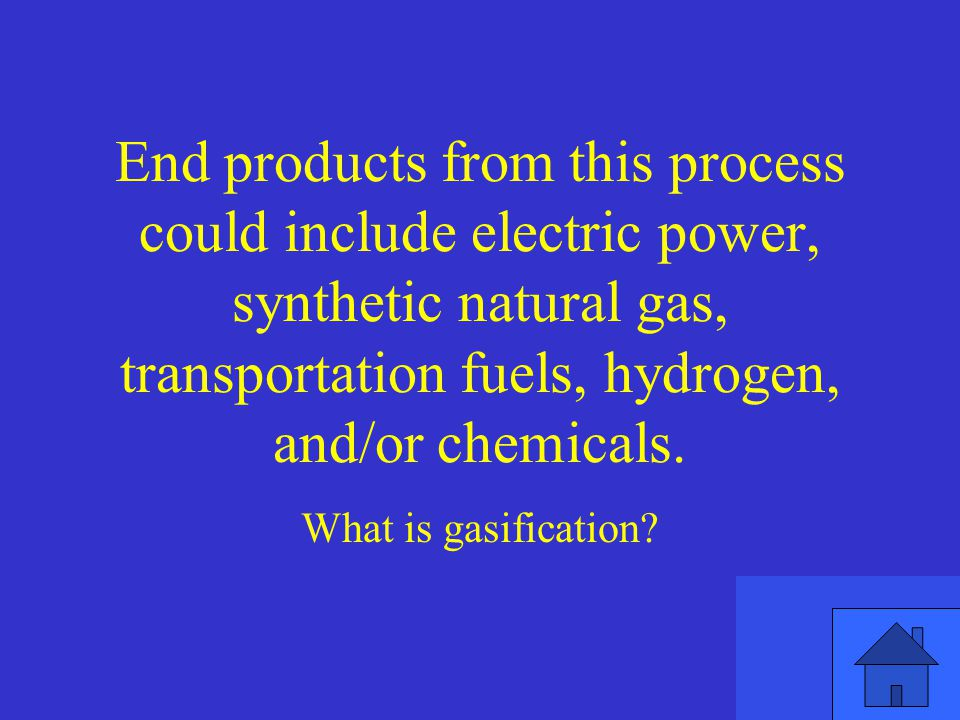 End products from this process could include electric power, synthetic natural gas, transportation fuels, hydrogen, and/or chemicals.