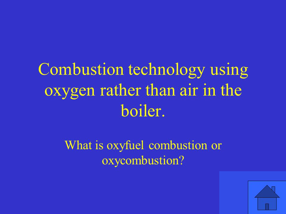 Combustion technology using oxygen rather than air in the boiler.