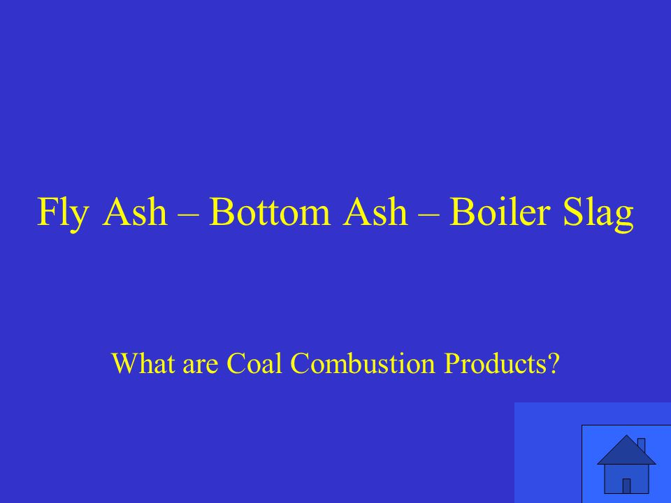 Fly Ash – Bottom Ash – Boiler Slag