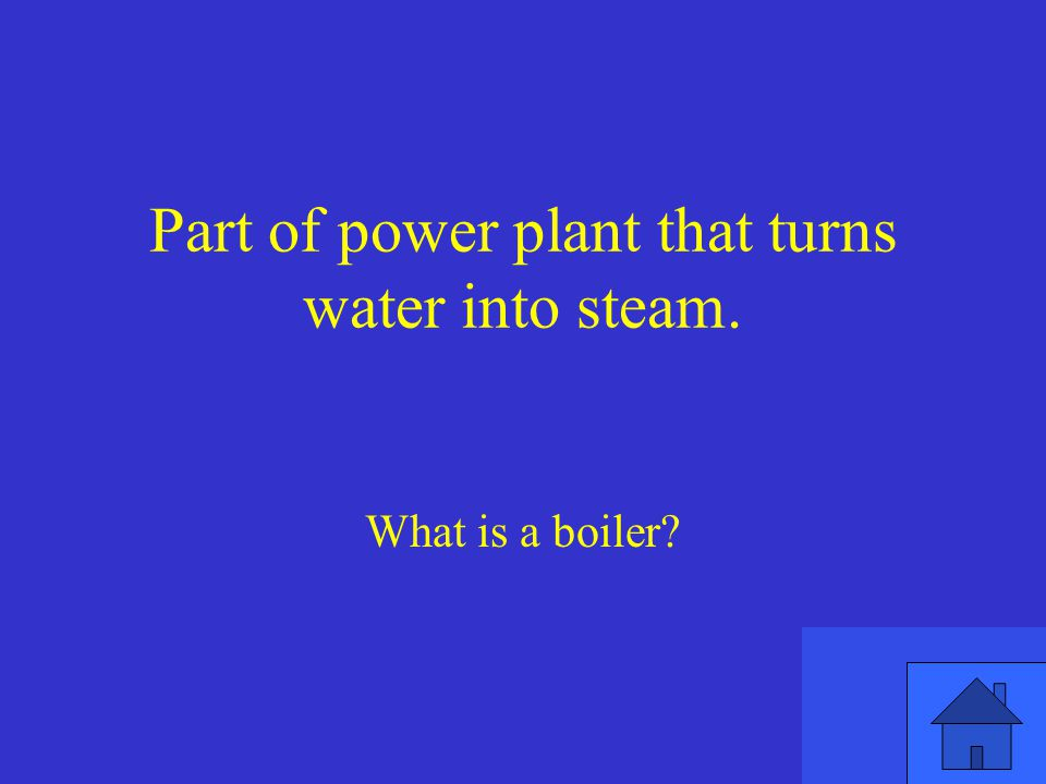 Part of power plant that turns water into steam.