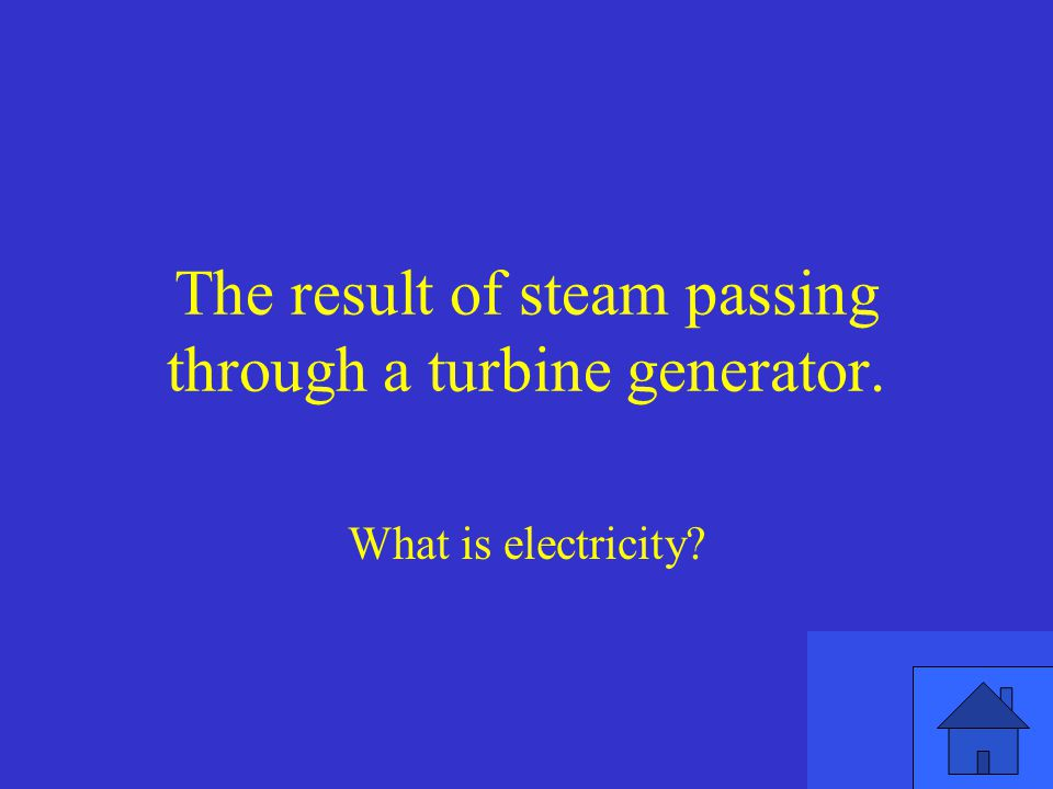 The result of steam passing through a turbine generator.