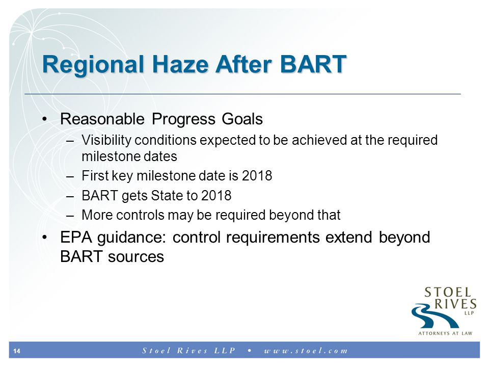 14 Regional Haze After BART Reasonable Progress Goals –Visibility conditions expected to be achieved at the required milestone dates –First key milestone date is 2018 –BART gets State to 2018 –More controls may be required beyond that EPA guidance: control requirements extend beyond BART sources