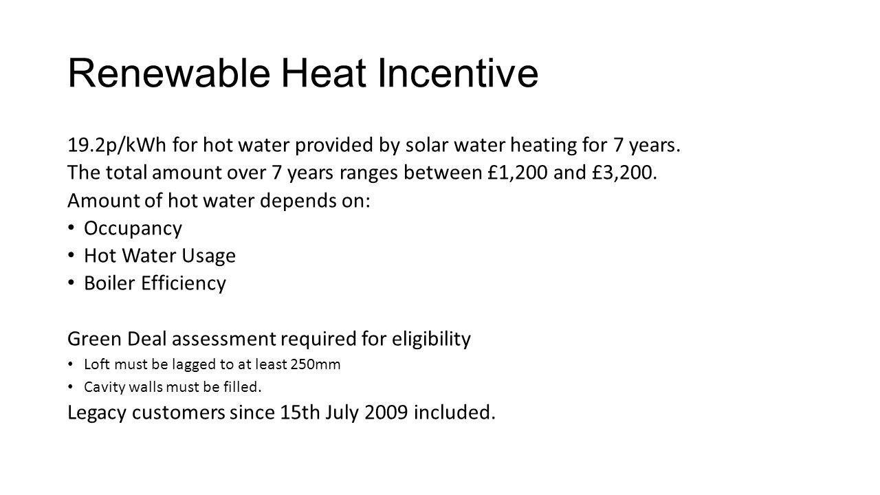 Renewable Heat Incentive 19.2p/kWh for hot water provided by solar water heating for 7 years.