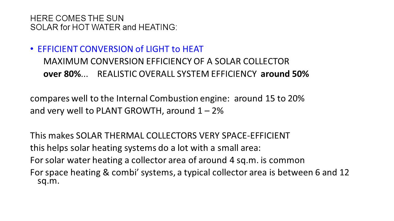 HERE COMES THE SUN SOLAR for HOT WATER and HEATING: EFFICIENT CONVERSION of LIGHT to HEAT MAXIMUM CONVERSION EFFICIENCY OF A SOLAR COLLECTOR over 80%...